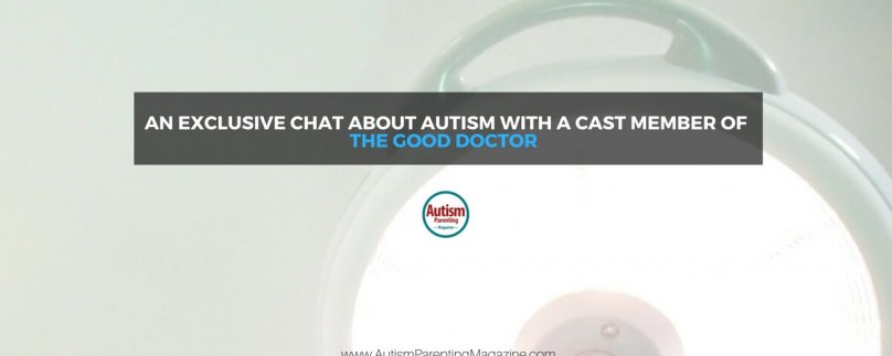 An Exclusive Chat About Autism with a Cast Member of The Good Doctor