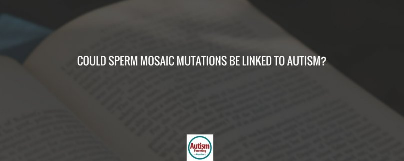 Could Sperm Mosaic Mutations Be Linked to Autism?