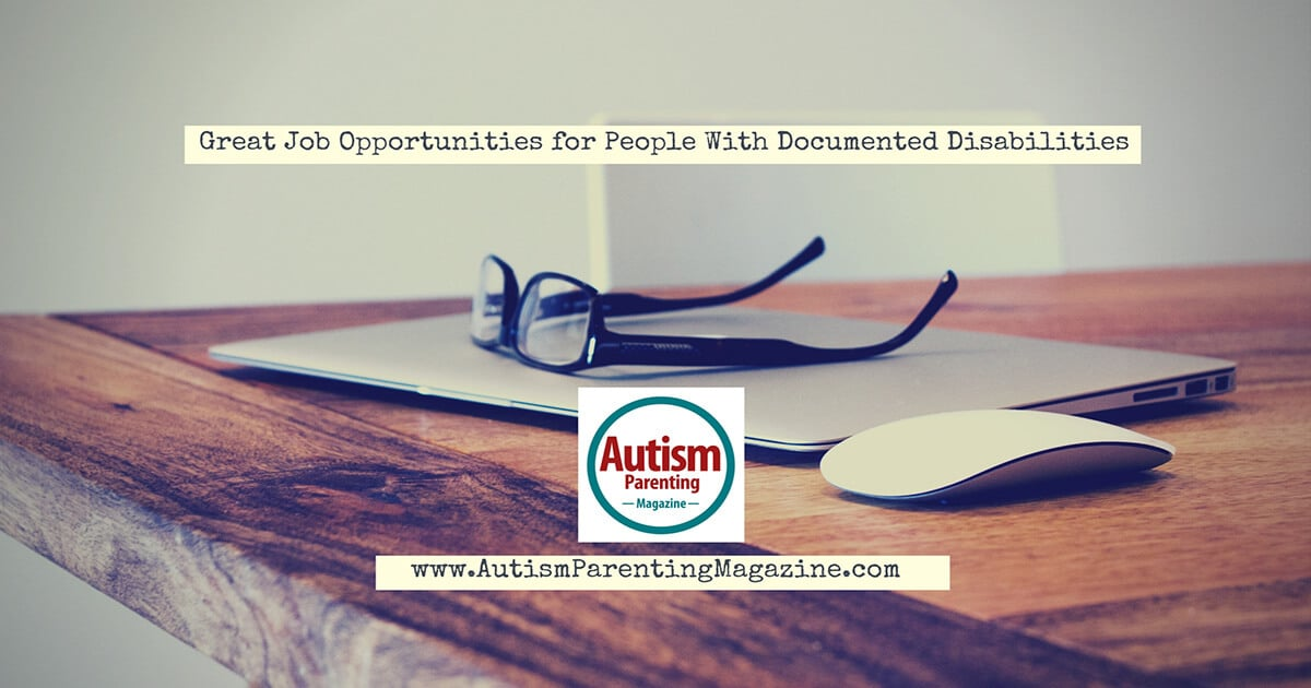 Great Job Opportunities for People With Documented Disabilities https://www.autismparentingmagazine.com/documented-disabilities-employment-opportunities