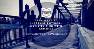 Easy Ways to Increase Physical Activity Time with ASD Kids https://www.autismparentingmagazine.com/increase-physical-activity-autism-kids