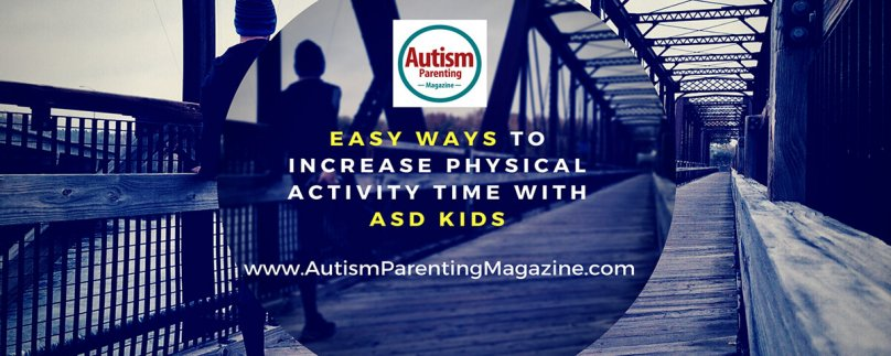 Easy Ways to Increase Physical Activity Time with ASD Kids