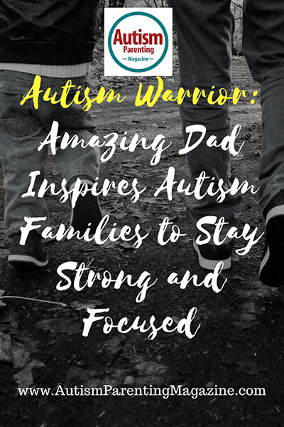 Amazing Dad Inspires Autism Families to Stay Strong and Focused https://www.autismparentingmagazine.com/dad-inspiring-autism-families