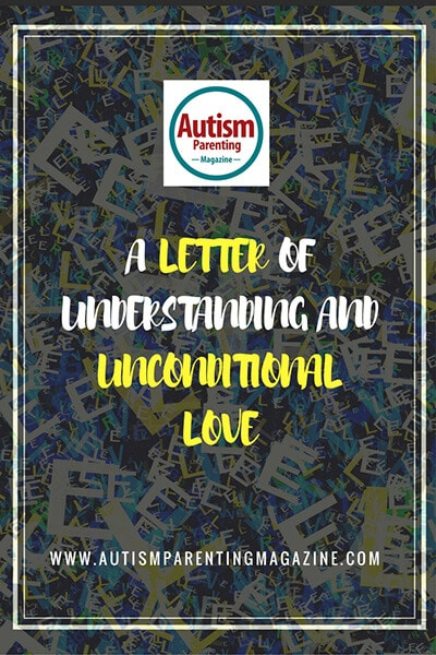 A Letter of Understanding and Unconditional Love https://www.autismparentingmagazine.com/letter-understanding-unconditional-love