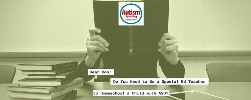 Do You Need to Be a Special Ed Teacher to Homeschool a Child with ASD?