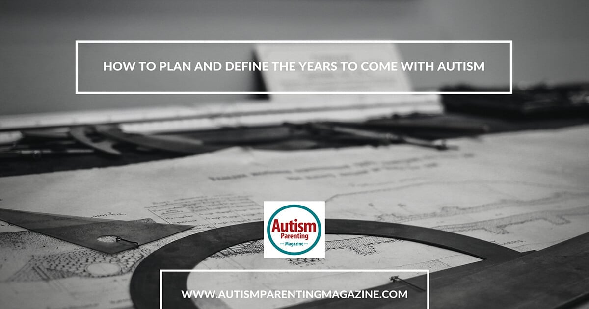 How to Plan and Define The Years To Come with Autism https://www.autismparentingmagazine.com/plan-define-years-to-come-autism