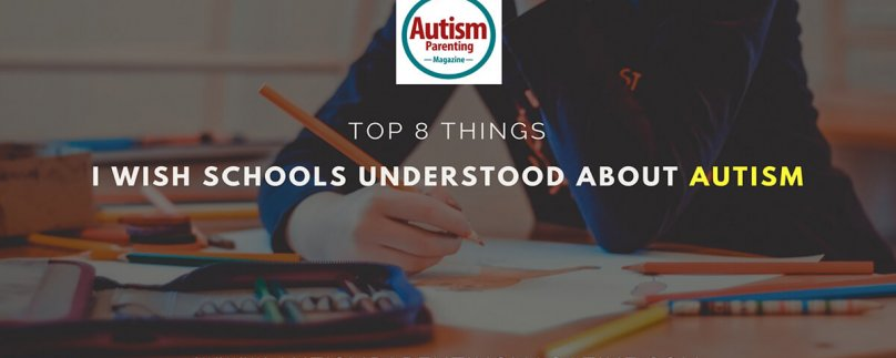 Top 8 Things I Wish Schools Understood About Autism