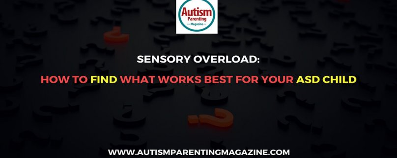 Sensory Overload: How to Find What Works Best for Your ASD Child
