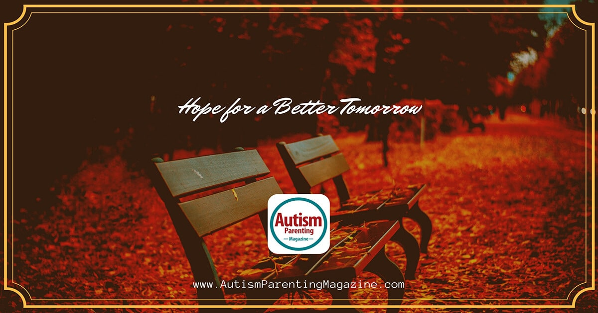 Hope for a Better Tomorrow https://www.autismparentingmagazine.com/hope-for-a-better-tomorrow