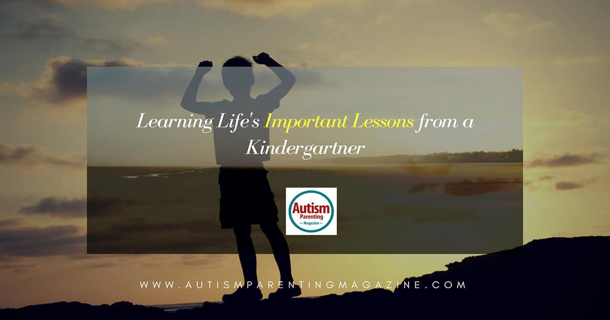 Learning Life's Important Lessons from a Kindergartner https://www.autismparentingmagazine.com/life-important-lessons-kindergartner