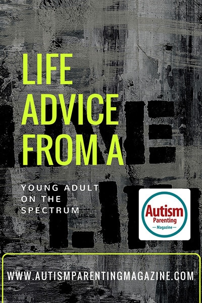 Life Advice from a Young Adult on the Spectrum https://www.autismparentingmagazine.com/life-advice-young-adult-spectrum