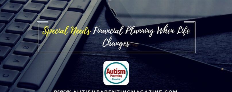 Special Needs Financial Planning When Life Changes