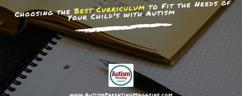 Choosing the Best Curriculum to Fit the Needs of Your Child's with Autism