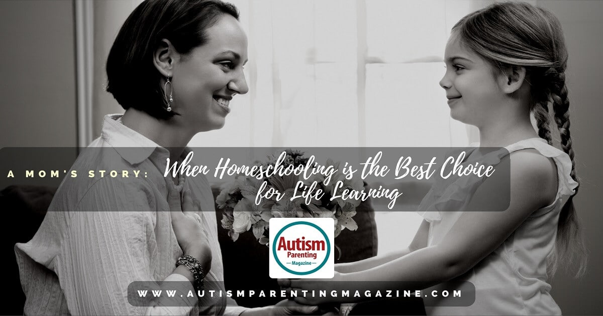 A Mom's Story: When Homeschooling is the Best Choice for Life Learning https://www.autismparentingmagazine.com/when-homeschooling-is-the-best-choice-for-life-learning