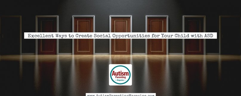 Excellent Ways to Create Social Opportunities for Your Child with ASD