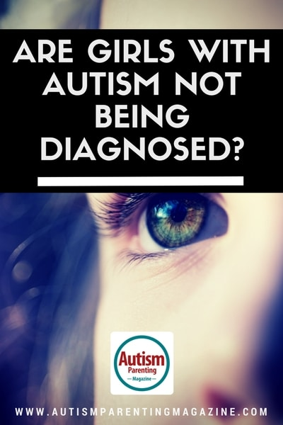 Are Girls with Autism Not Being Diagnosed? https://www.autismparentingmagazine.com/autism-girls-not-diagnosed