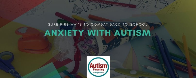 Sure Fire Ways to Combat Back-to-School Anxiety with Autism