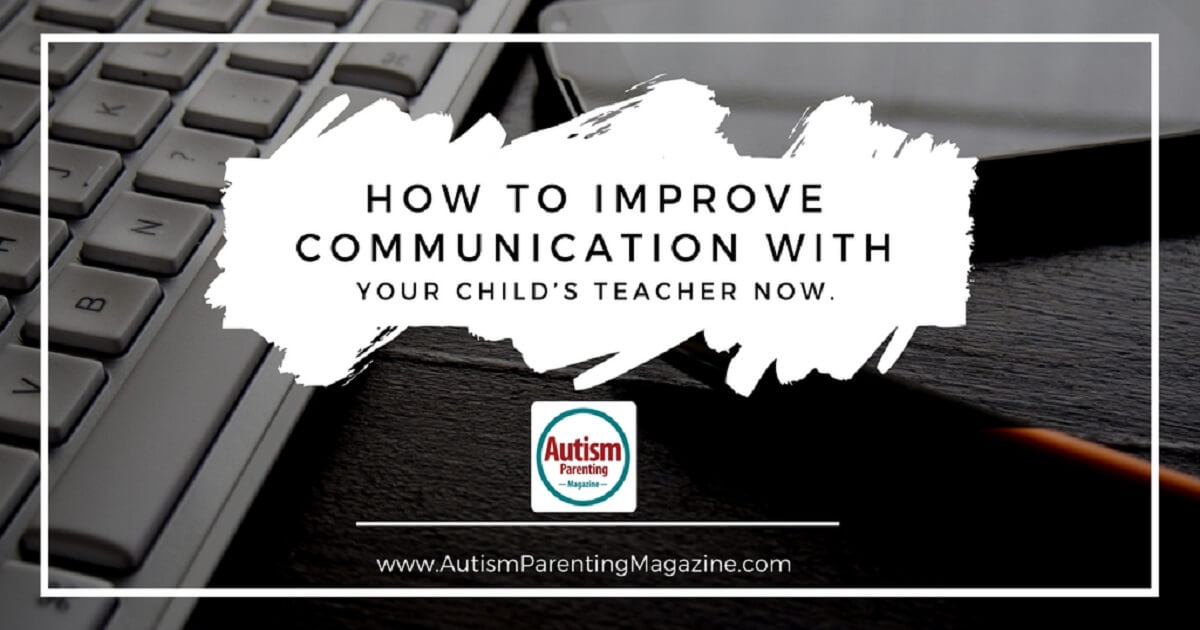 How to Improve Communication with Your Child's Teacher Now https://www.autismparentingmagazine.com/how-to-improve-communication-with-your-childs-teacher