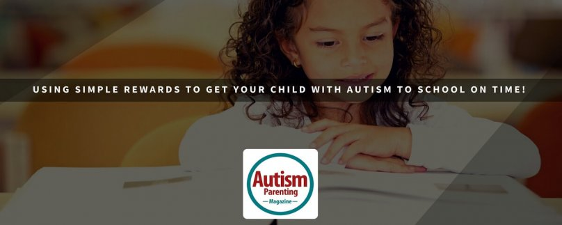Using Simple Rewards to Get Your Child with Autism to School on Time!