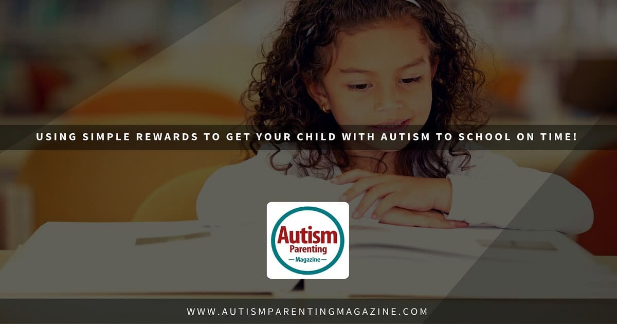 Using Simple Rewards to Get Your Child with Autism to School on Time! https://www.autismparentingmagazine.com/using-simple-rewards-to-get-child-with-autism-to-school-time