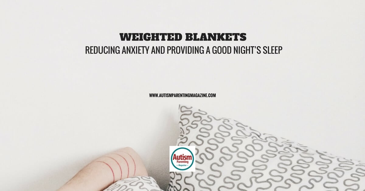 Weighted Blankets: Reducing Anxiety and Providing a Good Night's Sleep https://www.autismparentingmagazine.com/weighted-blankets-reducing-anxiety-providing-good-sleep