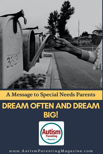 A Message to Special Needs Parents: Dream Often and Dream Big! http://www.autismparentingmagazine.com/special-needs-parents-dream-big-message