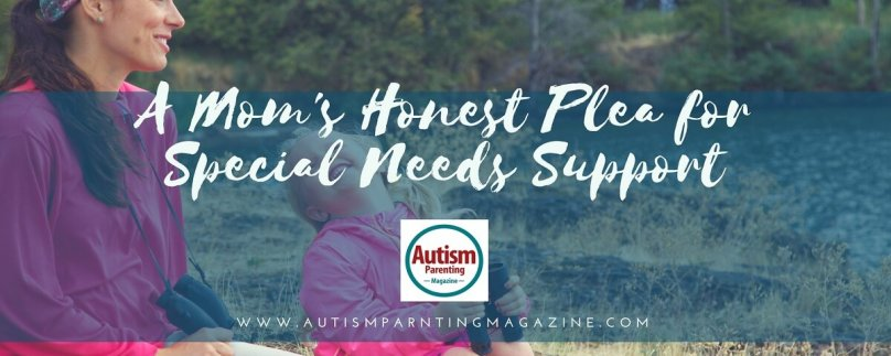 A Mom's Honest Plea for Special Needs Support