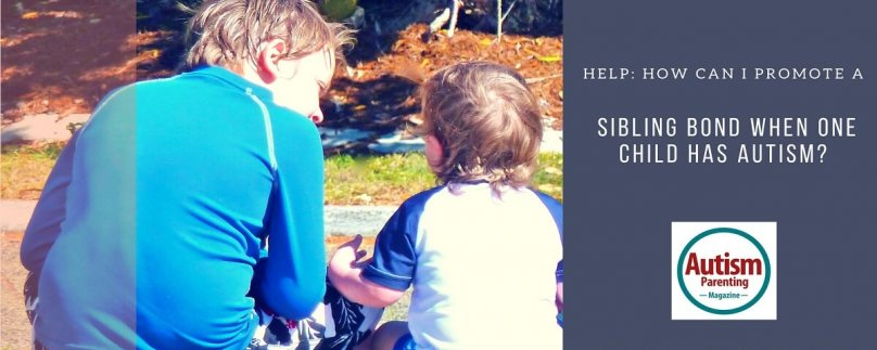 HELP: How Can I Promote A Sibling Bond When One Child Has Autism?