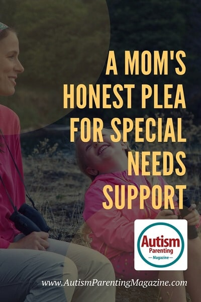 A Mom's Honest Plea for Special Needs Support http://www.autismparentingmagazine.com/moms-plea-for-special-needs-support