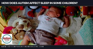 How Does Autism Affect Sleep In Some Children? https://www.autismparentingmagazine.com/autism-and-sleep/