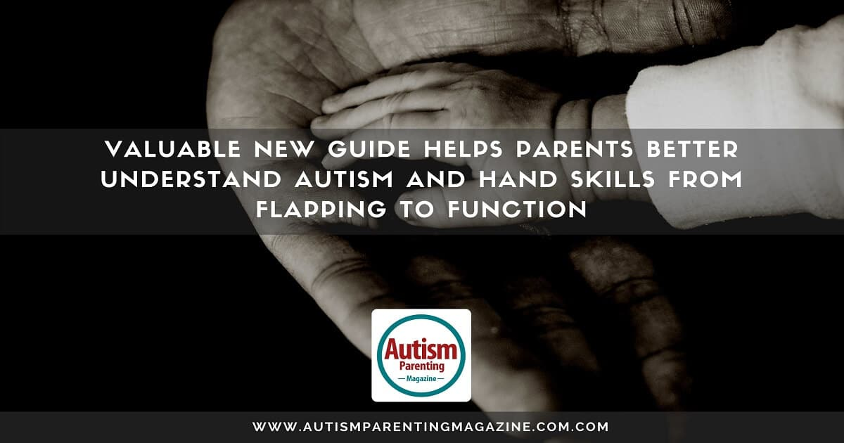 Valuable New Guide Helps Parents Better Understand Autism and Hand Skills From Flapping to Function http://www.autismparentingmagazine.com/parents-guide-understand-autism/