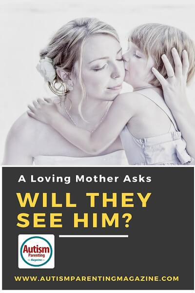 A Loving Mother Asks: Will They See Him? http://www.autismparentingmagazine.com/