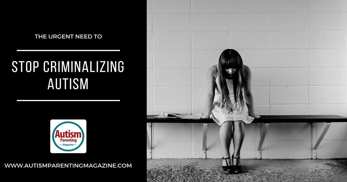 The Urgent Need to Stop Criminalizing Autism http://www.autismparentingmagazine.com/stop-criminalizing-autism/