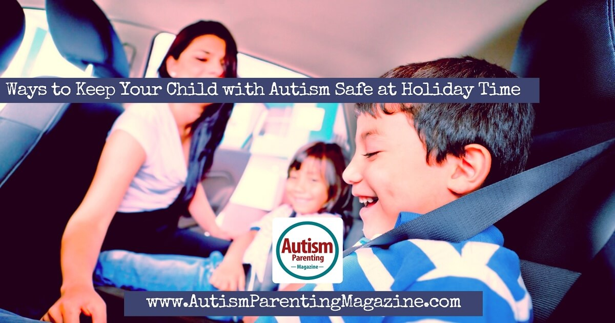 Ways to Keep Your Child with Autism Safe at Holiday Time https://www.autismparentingmagazine.com/keep-autism-child-safe-on-holidays