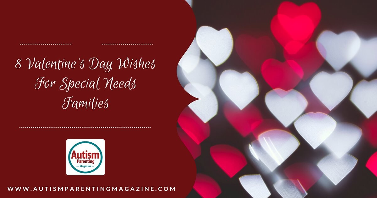 8 Valentine's Day Wishes For Special Needs Families http://www.autismparentingmagazine.com/valentines-day-wishes-special-needs-families