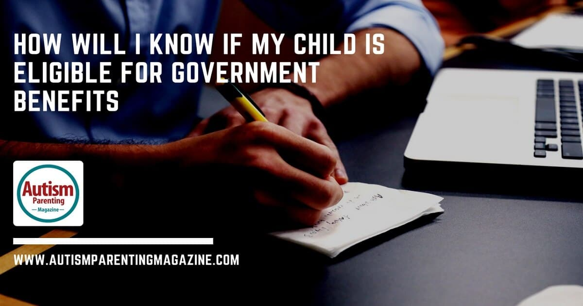 How Will I Know if My Child is Eligible for Government Benefits http://www.autismparentingmagazine.com/autism-child-eligibility-government-benefits