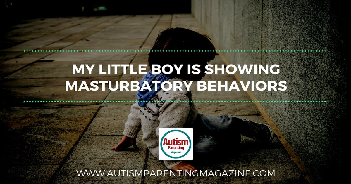 HELP: My Little Boy is Showing Masturbatory Behaviors http://www.autismparentingmagazine.com/autism-boy-showing-masturbatory-behaviors