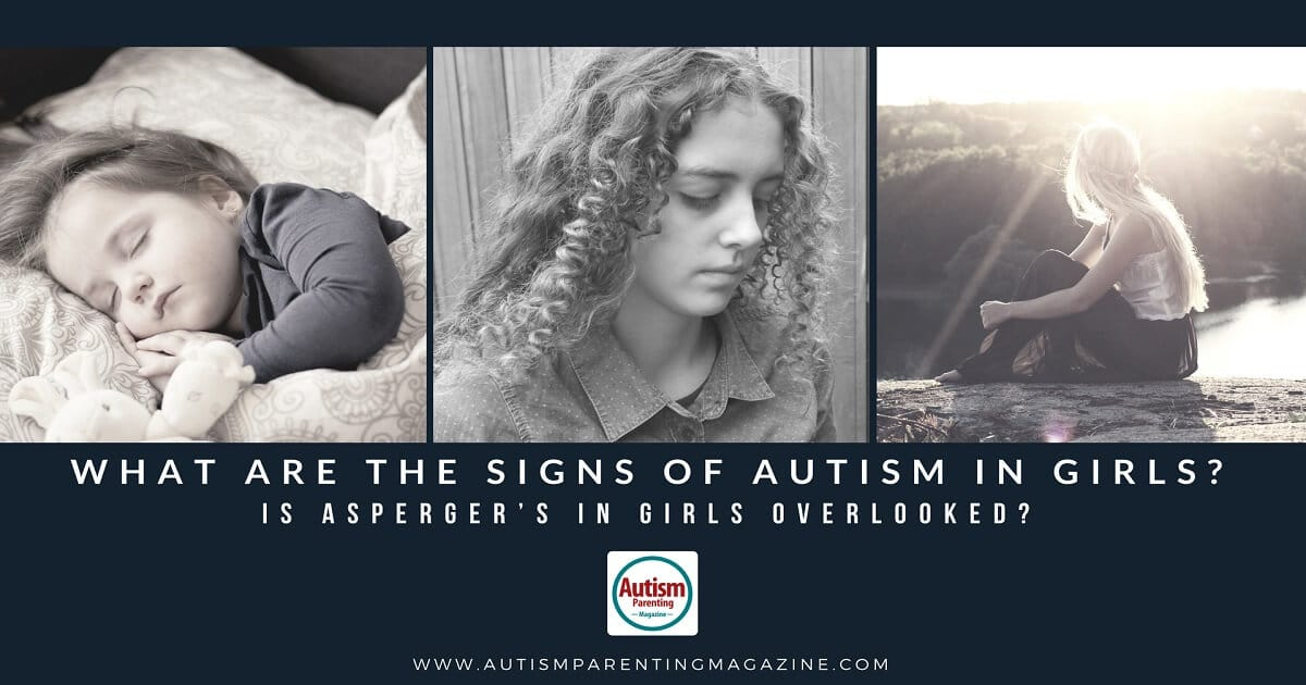 What Are the Signs of Autism in Girls - Is Asperger's in Girls Overlooked? https://www.autismparentingmagazine.com/signs-of-autism-in-girls/