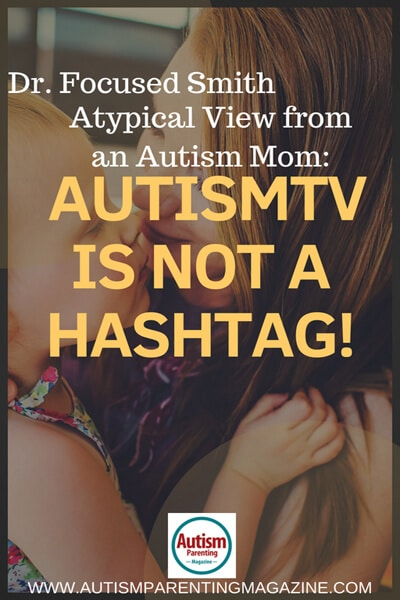 Dr. Focused Smith Atypical View from an Autism Mom: AutismTV is NOT a Hashtag! http://www.autismparentingmagazine.com/typical-view-from-autism-mom/