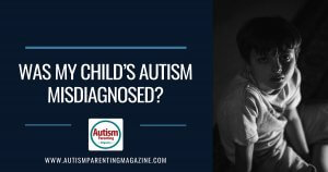 Was My Child's Autism Misdiagnosed? https://www.autismparentingmagazine.com/was-my-child-autism-misdiagnosed/