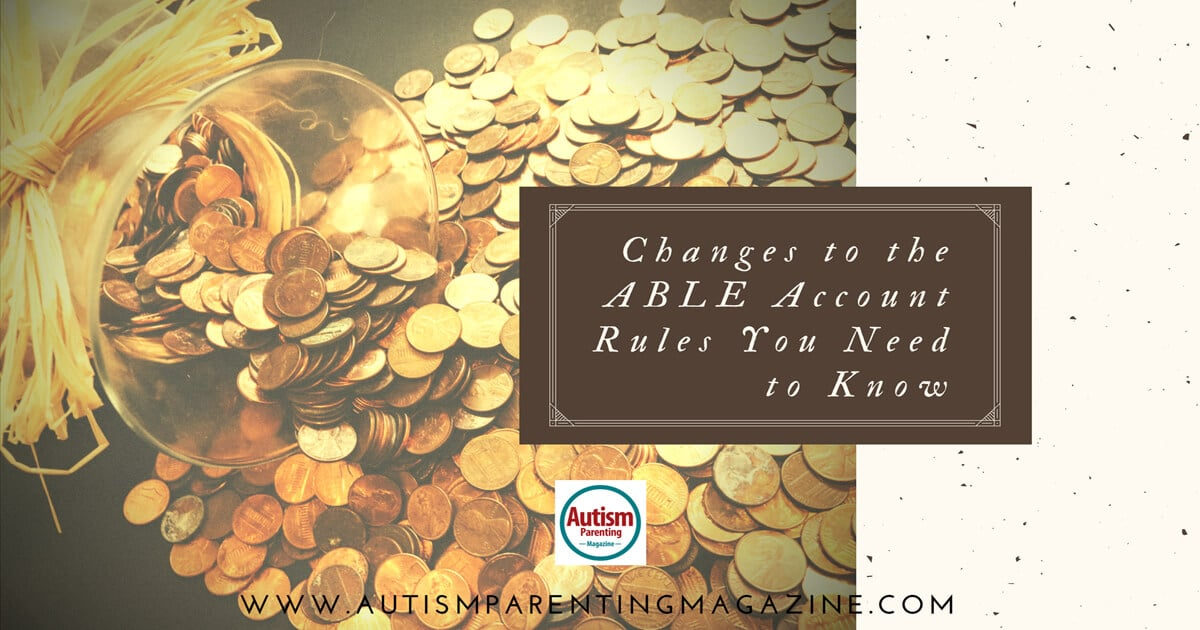 Changes to the ABLE Account Rules You Need to Know http://www.autismparentingmagazine.com/able-account-rules-to-know/