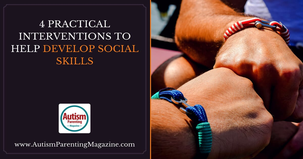 4 Practical Interventions to Help Develop Social Skills http://www.autismparentingmagazine.com/practical-interventions-help-develop-social-skills