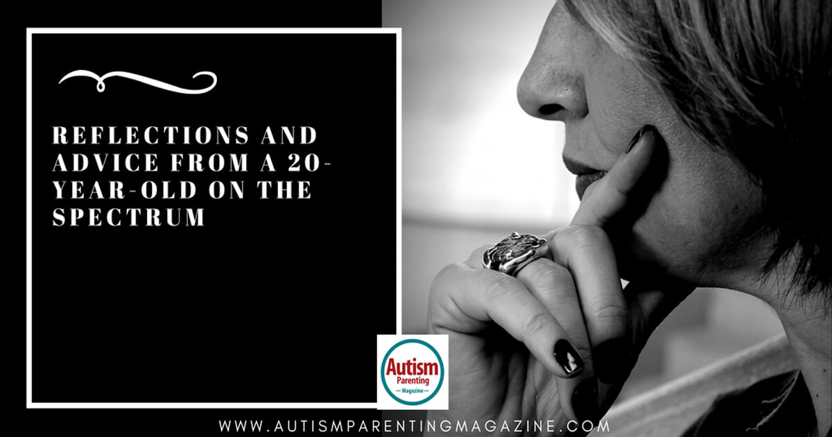 Reflections and Advice from a 20-year-old on the Spectrum http://www.autismparentingmagazine.com/reflections-advice-on-the-spectrum/