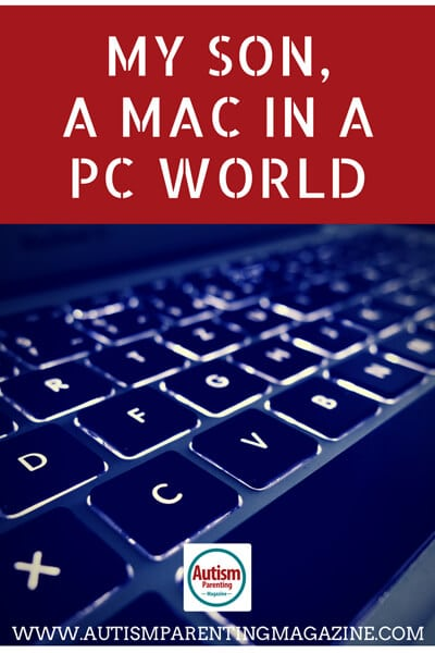 My Son, A Mac in a PC World http://www.autismparentingmagazine.com/autism-son-in-a-pc-world /