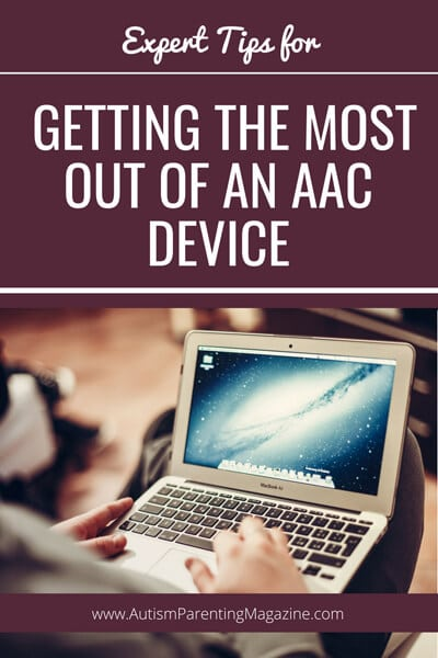 Expert Tips for Getting the Most Out Of an AAC Device http://www.autismparentingmagazine.com/expert-tips-using-aac-device/