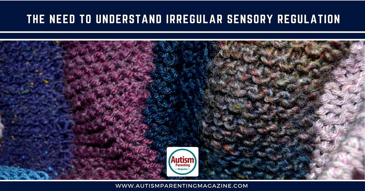 The Need to Understand Irregular Sensory Regulation http://www.autismparentingmagazine.com/understand-irregular-sensory-regulation