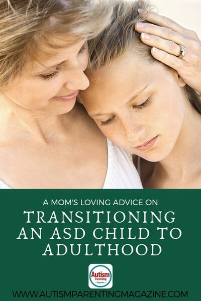 A Mom's Loving Advice on Transitioning an ASD Child to Adulthood https://www.autismparentingmagazine.com/moms-loving-advice-to-adulthood/