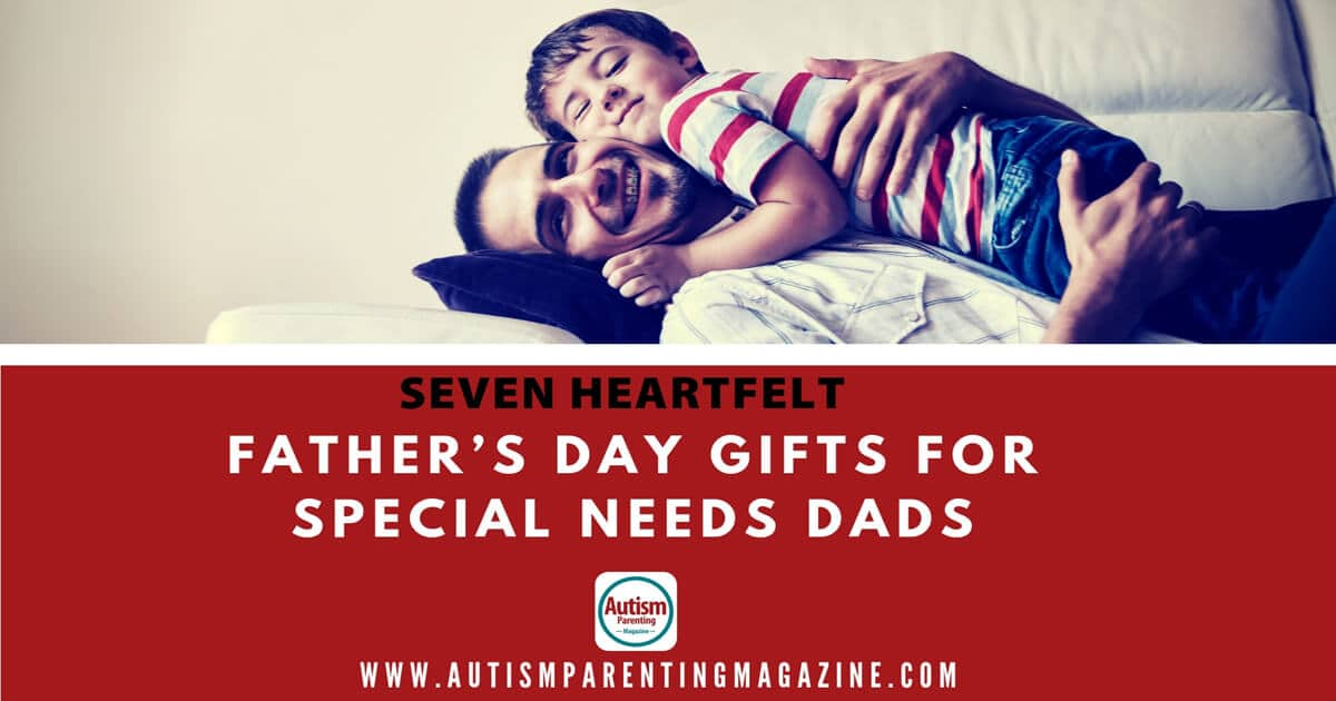 Seven Heartfelt Father's Day Gifts For Special Needs Dads https://www.autismparentingmagazine.com/gifts-for-special-needs-dads/
