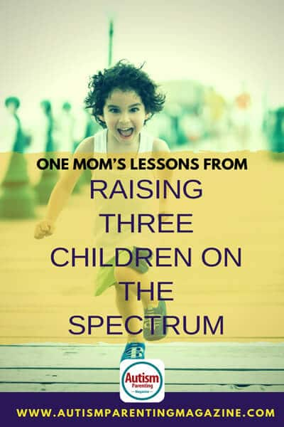 One Mom's Lessons from Raising Three Children on the Spectrum https://www.autismparentingmagazine.com/raising-children-on-the-spectrum/