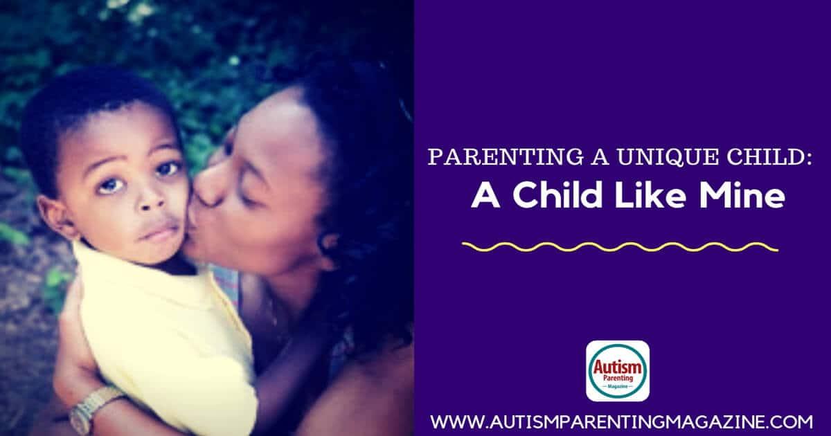 Parenting a Unique Child: A Child Like Mine https://www.autismparentingmagazine.com/a-unique-child-like-mine/