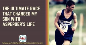 The Ultimate Race That Changed My Son With Asperger's Life https://www.autismparentingmagazine.com/ultimate-race-changed-my-son/
